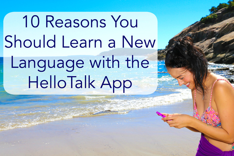 10 Reasons You Should Learn a New Language with the HelloTalk App