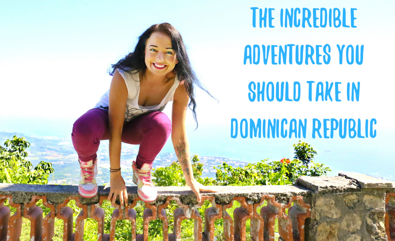 The Incredible Adventures You Should Take in Dominican Republic
